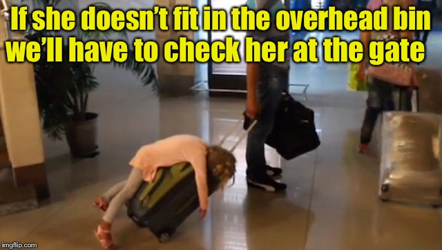 Jet lag.  Level: EXTREME  | If she doesn't fit in the overhead bin we'll have to check her at the gate | image tagged in memes,luggage,airport,so tired,child | made w/ Imgflip meme maker