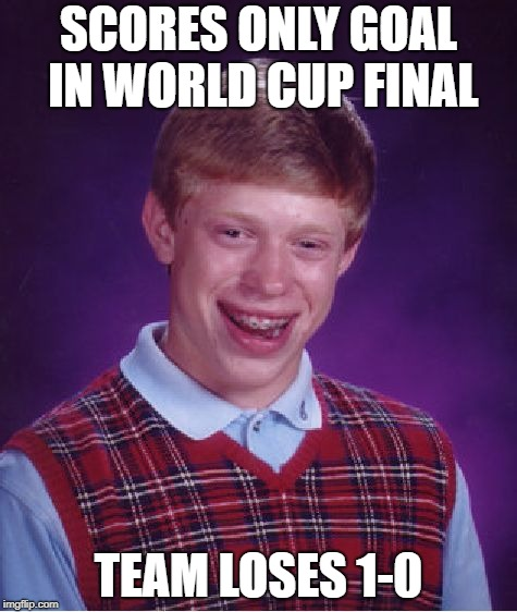 Bad Luck Brian Meme | SCORES ONLY GOAL IN WORLD CUP FINAL TEAM LOSES 1-0 | image tagged in memes,bad luck brian | made w/ Imgflip meme maker