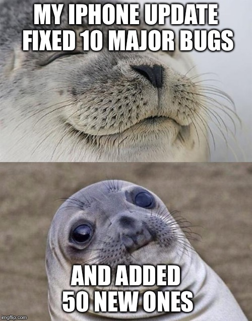 I think we need massive regulation on Silicon Valley to stop them from using us as beta testers. | MY IPHONE UPDATE FIXED 10 MAJOR BUGS AND ADDED 50 NEW ONES | image tagged in short satisfaction vs truth,iphone,funny memes,apple,liberal hypocrisy,silicon valley | made w/ Imgflip meme maker