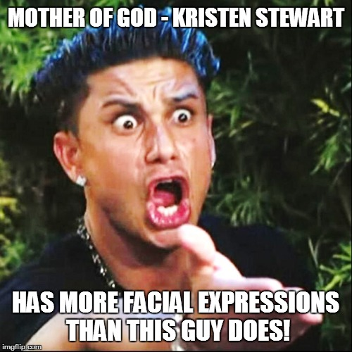 MOTHER OF GOD - KRISTEN STEWART HAS MORE FACIAL EXPRESSIONS THAN THIS GUY DOES! | made w/ Imgflip meme maker