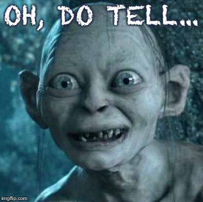 Interested Gollum | OH, DO TELL... | image tagged in memes,gollum,interesting | made w/ Imgflip meme maker