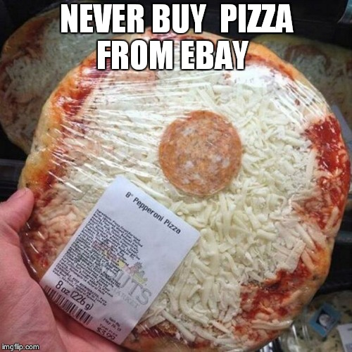 You had one job! | NEVER BUY  PIZZA FROM EBAY | image tagged in you had one job | made w/ Imgflip meme maker
