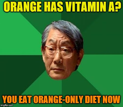 ORANGE HAS VITAMIN A? YOU EAT ORANGE-ONLY DIET NOW | made w/ Imgflip meme maker