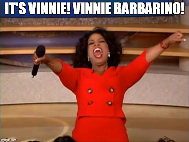 Oprah You Get A Meme | IT'S VINNIE! VINNIE BARBARINO! | image tagged in memes,oprah you get a | made w/ Imgflip meme maker