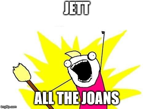 X All The Y Meme | JETT ALL THE JOANS | image tagged in memes,x all the y | made w/ Imgflip meme maker