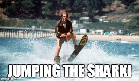 JUMPING THE SHARK! | image tagged in jumping the shark | made w/ Imgflip meme maker