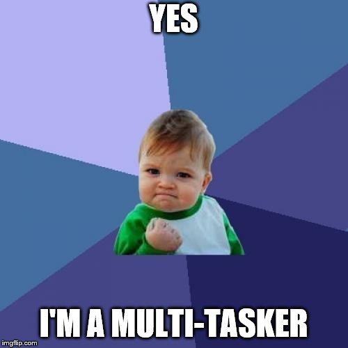 Success Kid Meme | YES I'M A MULTI-TASKER | image tagged in memes,success kid | made w/ Imgflip meme maker