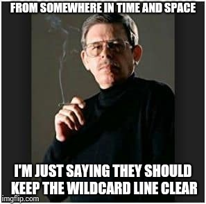 Somewhere in space and time Hotline | FROM SOMEWHERE IN TIME AND SPACE I'M JUST SAYING THEY SHOULD KEEP THE WILDCARD LINE CLEAR | image tagged in art bell,coast to coast,memes,somewhere in space and time,ancient aliens,clear the lines | made w/ Imgflip meme maker