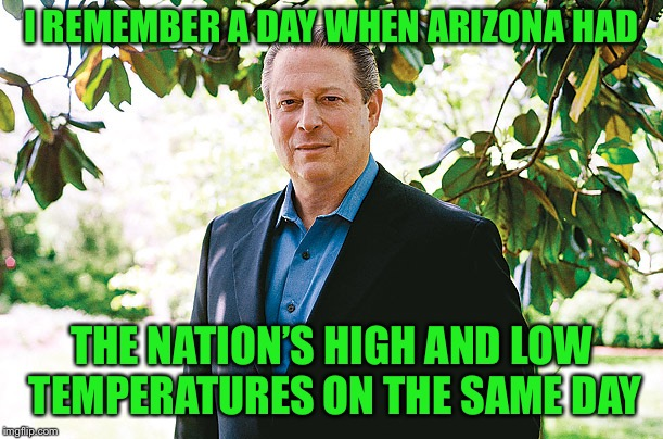 Al Gore Statue | I REMEMBER A DAY WHEN ARIZONA HAD THE NATION'S HIGH AND LOW TEMPERATURES ON THE SAME DAY | image tagged in al gore statue | made w/ Imgflip meme maker