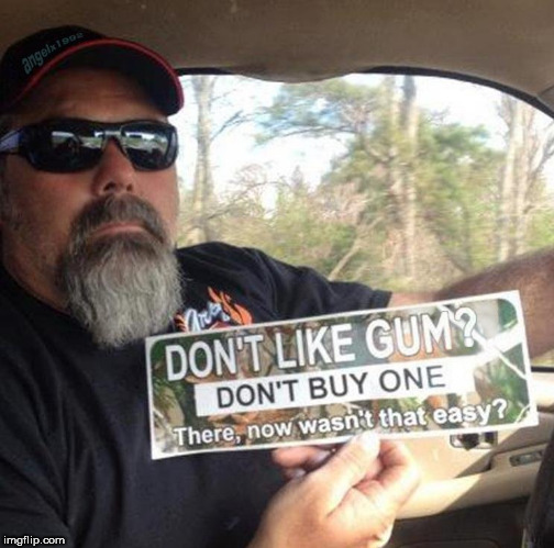 serious politics, man | image tagged in gun rights,gun control,gum,politics,redneck,bumper sticker | made w/ Imgflip meme maker