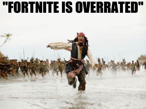 "Jack Sparrow Being Chased Meme | ""FORTNITE IS OVERRATED"" 
