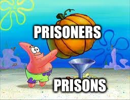 PRISONERS PRISONS | image tagged in pumpkin spongebob | made w/ Imgflip meme maker