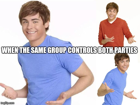 WHEN THE SAME GROUP CONTROLS BOTH PARTIES | made w/ Imgflip meme maker