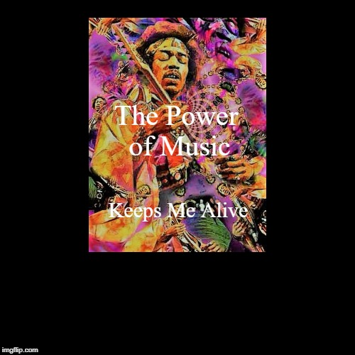 The Power of Music | Keeps Me Alive | image tagged in funny,demotivationals | made w/ Imgflip demotivational maker