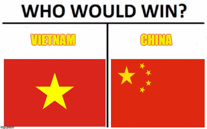 Who Would Win? Meme |  VIETNAM; CHINA | image tagged in memes,who would win | made w/ Imgflip meme maker