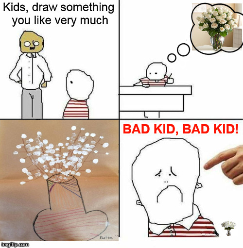 Dirty mind teacher | Kids, draw something you like very much BAD KID, BAD KID! | image tagged in drawing,dirty mind,flowers,vase,meme,funny | made w/ Imgflip meme maker