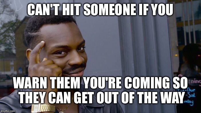 Roll Safe Think About It Meme | CAN'T HIT SOMEONE IF YOU WARN THEM YOU'RE COMING SO THEY CAN GET OUT OF THE WAY | image tagged in memes,roll safe think about it | made w/ Imgflip meme maker