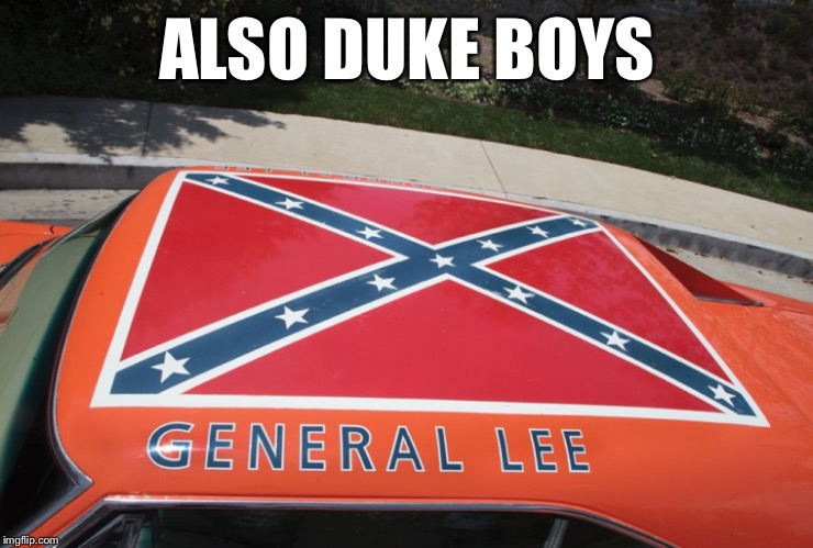 ALSO DUKE BOYS | made w/ Imgflip meme maker