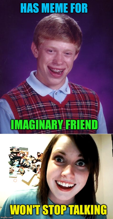HAS MEME FOR IMAGINARY FRIEND WON'T STOP TALKING | made w/ Imgflip meme maker
