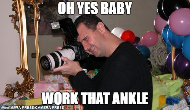 Assad is an amateur photographer when he isn't gassing his people  | OH YES BABY WORK THAT ANKLE | image tagged in assad,assad donald trump chemical weapons attack tomahawk missiles,memes,syria,ankle | made w/ Imgflip meme maker