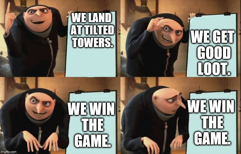 WE LAND AT TILTED TOWERS. WE GET GOOD LOOT. WE WIN THE GAME. WE WIN THE GAME. | image tagged in despicable me diabolical plan gru template | made w/ Imgflip meme maker