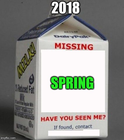 Milk carton | 2018 SPRING | image tagged in milk carton | made w/ Imgflip meme maker