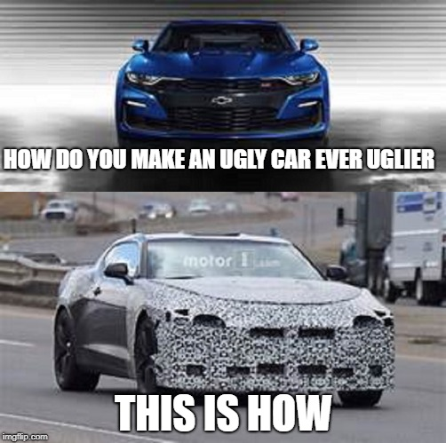 Ugly Camaro | HOW DO YOU MAKE AN UGLY CAR EVER UGLIER THIS IS HOW | image tagged in car meme,cars | made w/ Imgflip meme maker