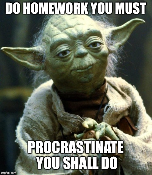 Star Wars Yoda Meme | DO HOMEWORK YOU MUST PROCRASTINATE YOU SHALL DO | image tagged in memes,star wars yoda | made w/ Imgflip meme maker