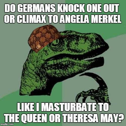 Philosoraptor - NSFW | DO GERMANS KNOCK ONE OUT OR CLIMAX TO ANGELA MERKEL LIKE I MASTURBATE TO THE QUEEN OR THERESA MAY? | image tagged in philosoraptor,angela merkel,the queen elizabeth ii,theresa may,politics,memes | made w/ Imgflip meme maker