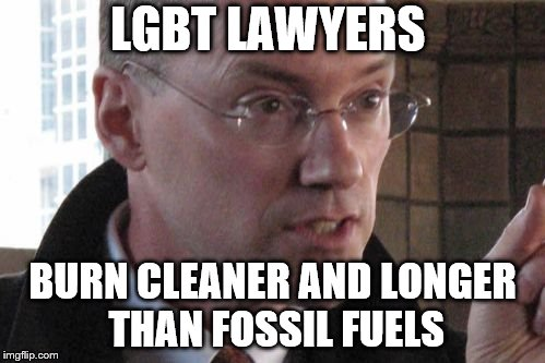 LGBT LAWYERS BURN CLEANER AND LONGER THAN FOSSIL FUELS | image tagged in i'll show them | made w/ Imgflip meme maker