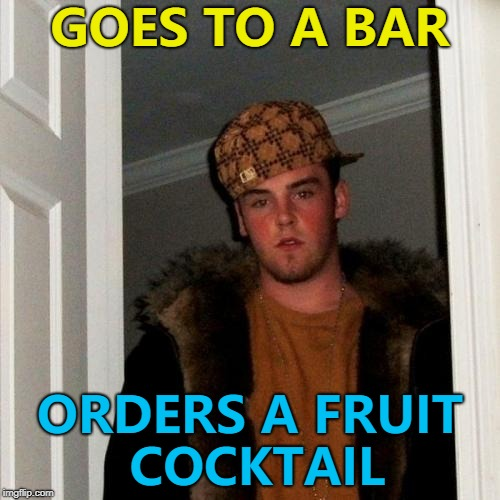 I want to see Tom Cruise make one... :) | GOES TO A BAR ORDERS A FRUIT COCKTAIL | image tagged in memes,scumbag steve,cocktails | made w/ Imgflip meme maker