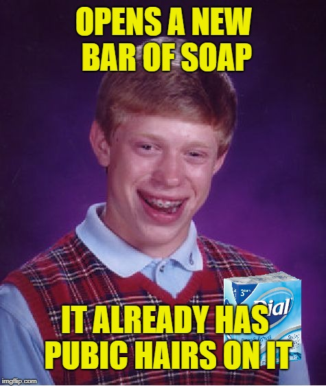 Bad Luck Soap | OPENS A NEW BAR OF SOAP IT ALREADY HAS PUBIC HAIRS ON IT | image tagged in memes,bad luck brian,soap,shower | made w/ Imgflip meme maker
