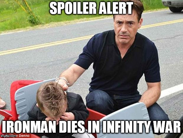 SPOILER ALERT IRONMAN DIES IN INFINITY WAR | image tagged in ironman | made w/ Imgflip meme maker