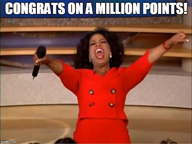 Oprah You Get A Meme | CONGRATS ON A MILLION POINTS! | image tagged in memes,oprah you get a | made w/ Imgflip meme maker