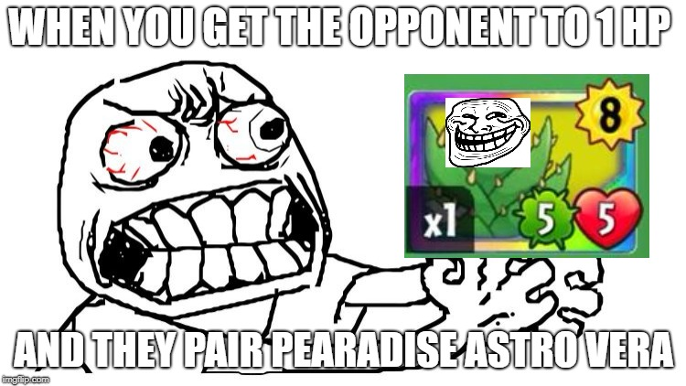PVZH meme #1 | WHEN YOU GET THE OPPONENT TO 1 HP AND THEY PAIR PEARADISE ASTRO VERA | image tagged in pvzh,plantsvszombiesheros | made w/ Imgflip meme maker