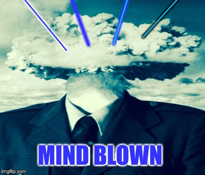 ____ MIND BLOWN ________ ______ _________ | made w/ Imgflip meme maker