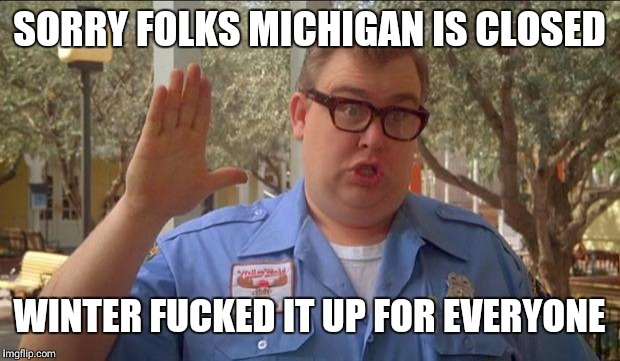 Sorry folks! Parks closed. | SORRY FOLKS MICHIGAN IS CLOSED WINTER F**KED IT UP FOR EVERYONE | image tagged in sorry folks parks closed | made w/ Imgflip meme maker