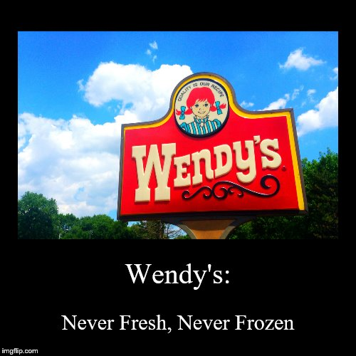 Wendy's | Wendy's: | Never Fresh, Never Frozen | image tagged in funny,demotivationals,fast food | made w/ Imgflip demotivational maker