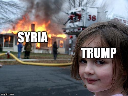 Disaster Girl Meme | SYRIA TRUMP | image tagged in memes,disaster girl | made w/ Imgflip meme maker