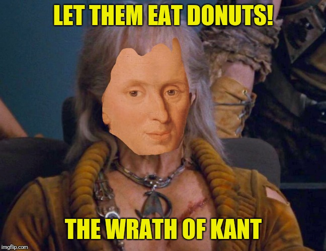 LET THEM EAT DONUTS! THE WRATH OF KANT | made w/ Imgflip meme maker