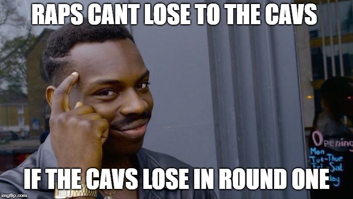 Roll Safe Think About It Meme | RAPS CANT LOSE TO THE CAVS IF THE CAVS LOSE IN ROUND ONE | image tagged in memes,roll safe think about it | made w/ Imgflip meme maker