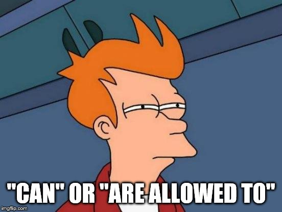 "Futurama Fry Meme | ""CAN"" OR ""ARE ALLOWED TO"" 