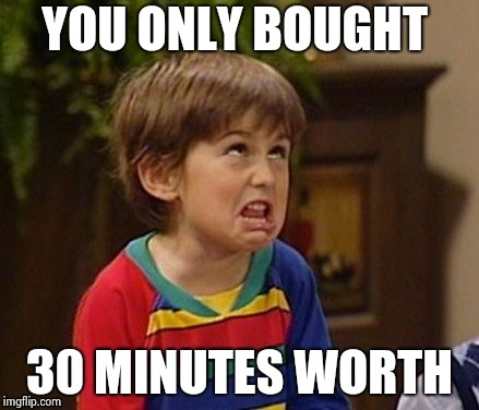 WTF kid | YOU ONLY BOUGHT 30 MINUTES WORTH | image tagged in wtf kid | made w/ Imgflip meme maker