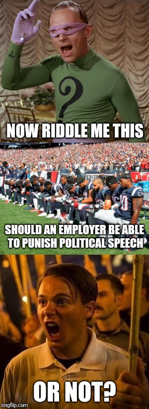 The rules have to be consistent | NOW RIDDLE ME THIS OR NOT? SHOULD AN EMPLOYER BE ABLE TO PUNISH POLITICAL SPEECH | image tagged in memes | made w/ Imgflip meme maker