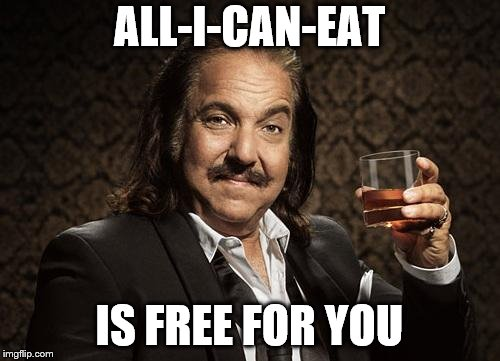 ALL-I-CAN-EAT IS FREE FOR YOU | made w/ Imgflip meme maker