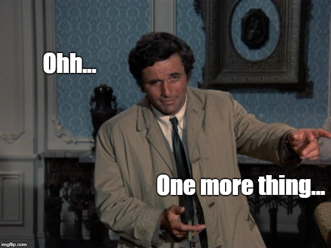 One more thing | Ohh... One more thing... | image tagged in columbo,funny | made w/ Imgflip meme maker