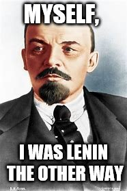 MYSELF, I WAS LENIN THE OTHER WAY | made w/ Imgflip meme maker