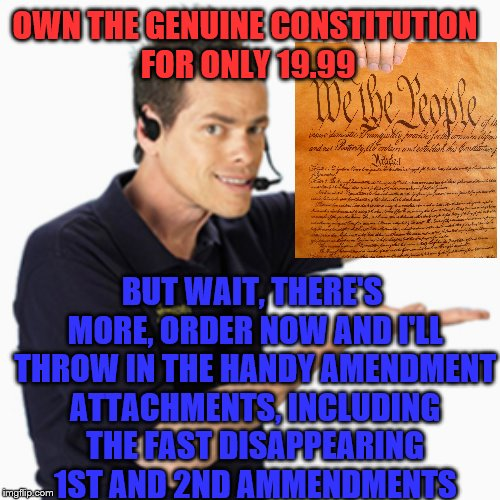 I can't do this all day... | OWN THE GENUINE CONSTITUTION FOR ONLY 19.99 BUT WAIT, THERE'S MORE, ORDER NOW AND I'LL THROW IN THE HANDY AMENDMENT ATTACHMENTS, INCLUDING T | image tagged in memes,shamwow,vince,constitution,2nd amendment,1st amendment | made w/ Imgflip meme maker