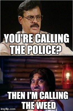 420 now with an Indian spin! | YOU'RE CALLING THE POLICE? THEN I'M CALLING THE WEED | image tagged in indian,weed,420 blaze it | made w/ Imgflip meme maker