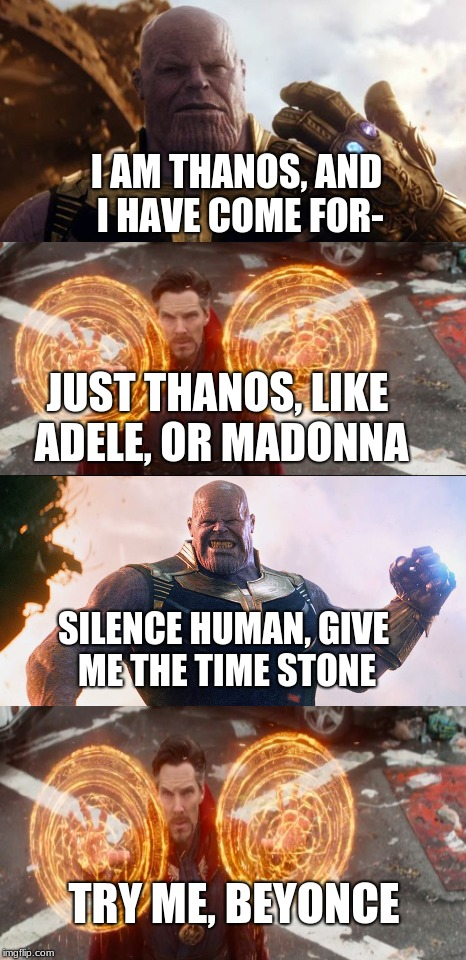 Dr. Strange's first encounter with Thanos will be very similar to his encounter with Wong | I AM THANOS, AND I HAVE COME FOR- JUST THANOS, LIKE ADELE, OR MADONNA SILENCE HUMAN, GIVE ME THE TIME STONE TRY ME, BEYONCE | image tagged in doctor strange,thanos,avengers infinity war | made w/ Imgflip meme maker